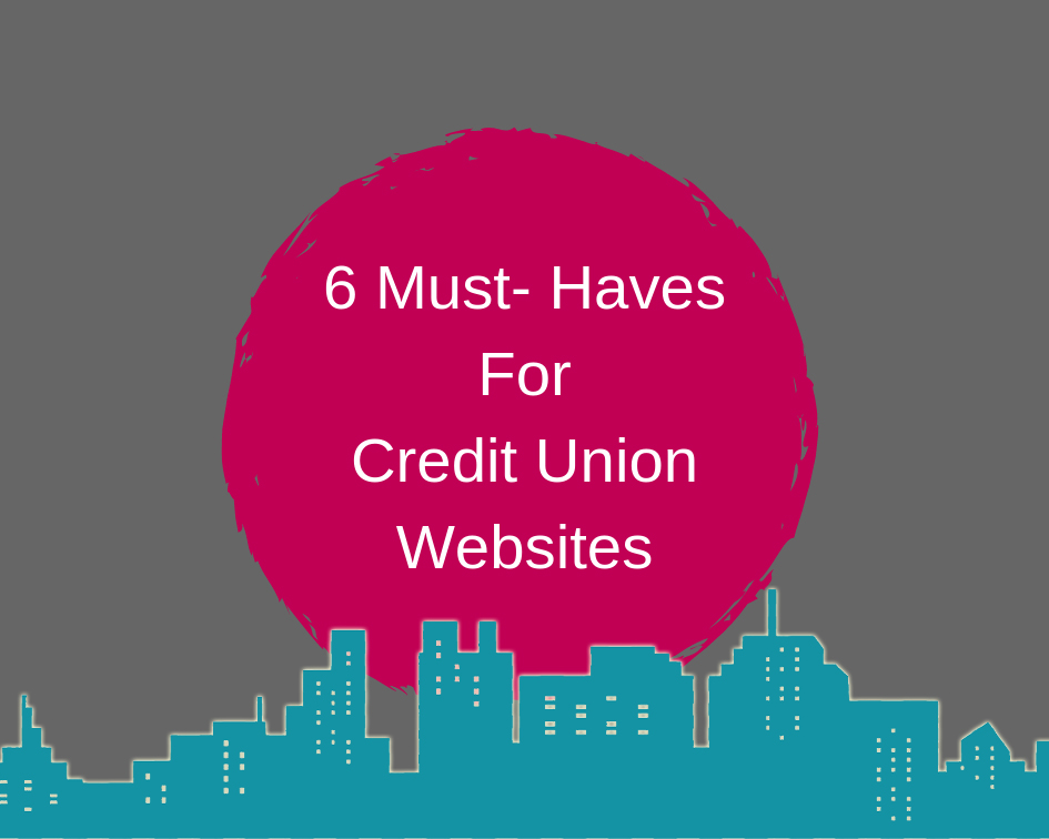 6 Must-Have's For Credit Union Websites